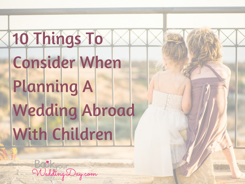 10 Things To Consider When Planning A Wedding Abroad With